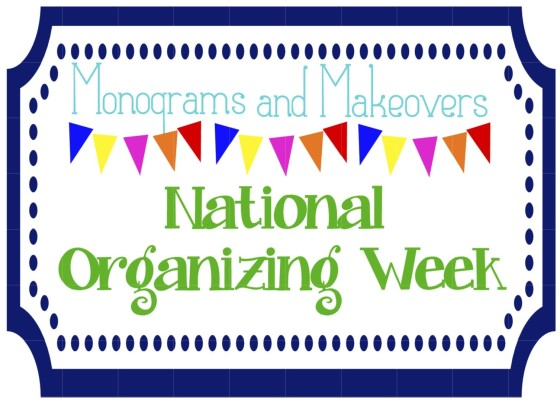 Monograms and Makeovers National Organizing Week